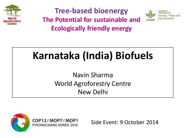 Tree-based bioenergy  The Potential for sustainable and  Ecologically friendly energy  Karnataka (India) Biofuels  Navin S...