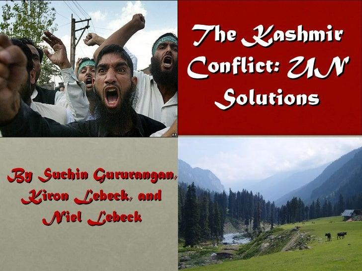 The Kashmir Conflict: UN Solutions By Suchin Gururangan, Kiron Lebeck, and Niel Lebeck