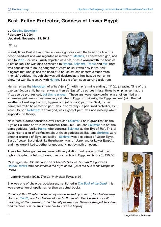 t hekeep.org http://www.thekeep.org/~kunoichi/kunoichi/themestream/bast.html Bast, Feline Protector, Goddess of Lower Egyp...