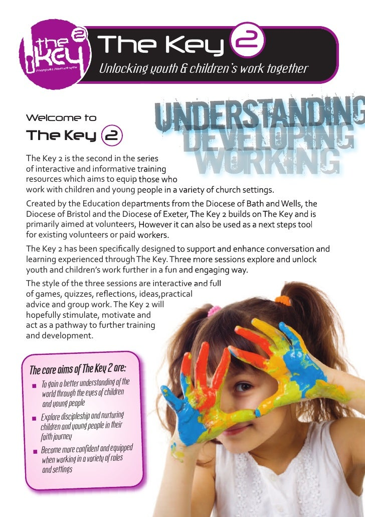 The Key 2                          Unlocking youth & children's work togetherWelcome toThe Key 2The Key 2 is the second in...