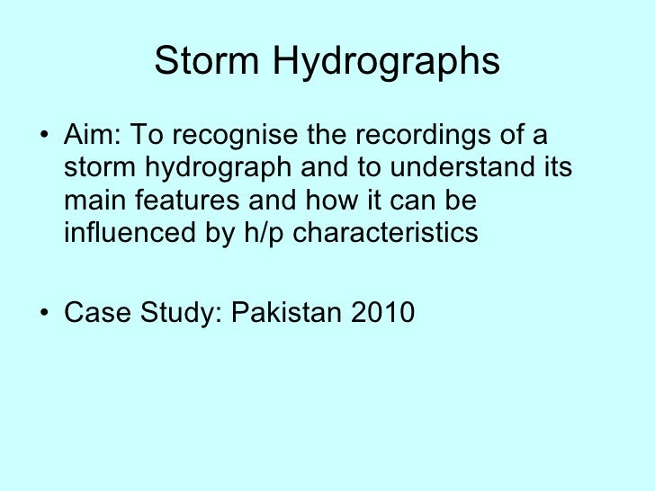 Storm Hydrographs <ul><li>Aim: To recognise the recordings of a storm hydrograph and to understand its main features and h...