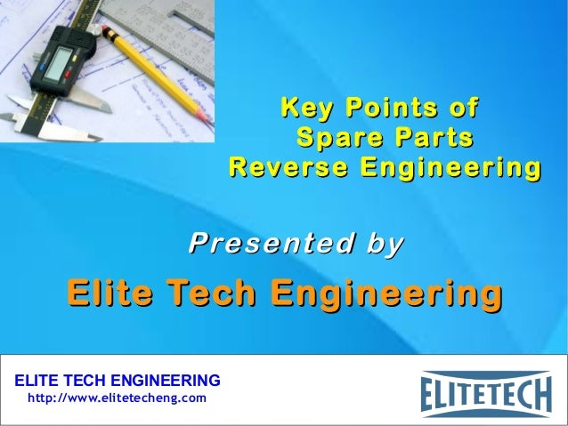 ELITE TECH ENGINEERING http://www.elitetecheng.com Key Points ofKey Points of Spare PartsSpare Parts Reverse EngineeringRe...
