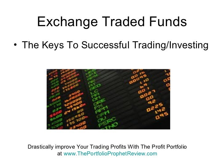 Exchange Traded Funds <ul><li>The Keys To Successful Trading/Investing </li></ul>
