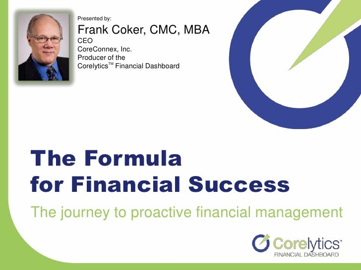 Presented by:      Frank Coker, CMC, MBA      CEO      CoreConnex, Inc.      Producer of the      CorelyticsTM Financial D...