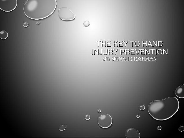 THE KEY TO HANDTHE KEY TO HAND INJURY PREVENTIONINJURY PREVENTION MD.MONSUR RAHMANMD.MONSUR RAHMAN
