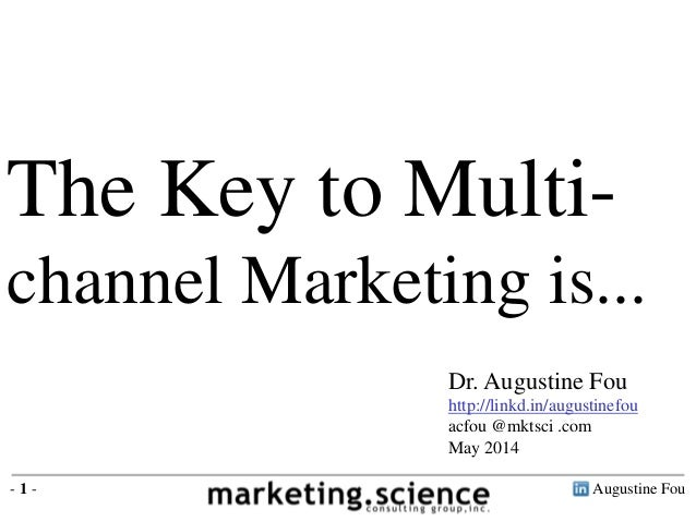 Augustine Fou- 1 - The Key to Multi- channel Marketing is... Dr. Augustine Fou http://linkd.in/augustinefou acfou @mktsci ...