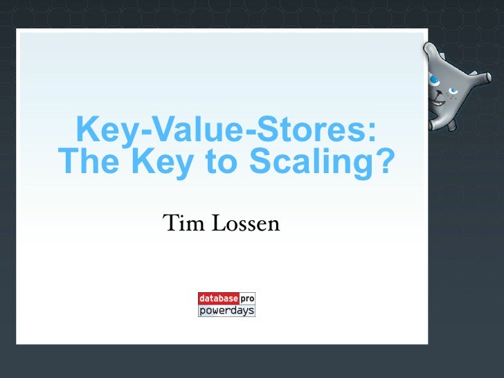 Key-Value-Stores: The Key to Scaling?      Tim Lossen