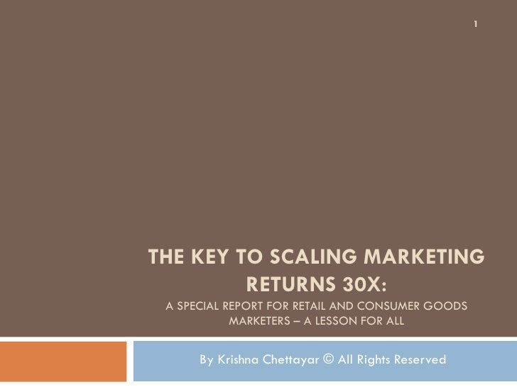 1THE KEY TO SCALING MARKETING         RETURNS 30X: A SPECIAL REPORT FOR RETAIL AND CONSUMER GOODS            MARKETERS – A...