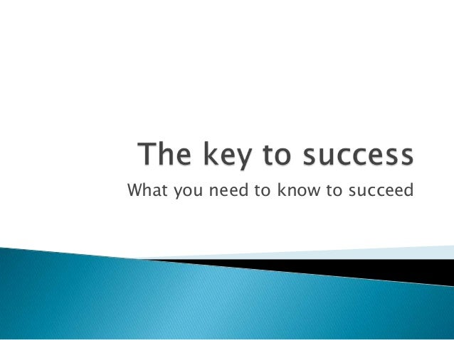 What you need to know to succeed