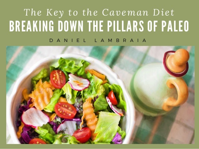 BREAKING DOWN THE PILLARS OF PALEO The Key to the Caveman Diet D A N I E L L A M B R A I A