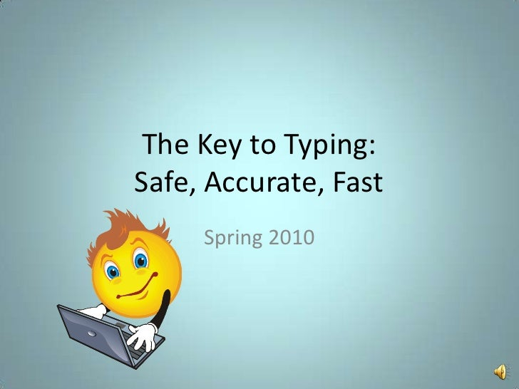 The Key to Typing:Safe, Accurate, Fast<br />Spring 2010<br />