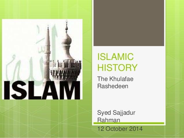 ISLAMIC HISTORY The Khulafae Rashedeen Syed Sajjadur Rahman 12 October 2014