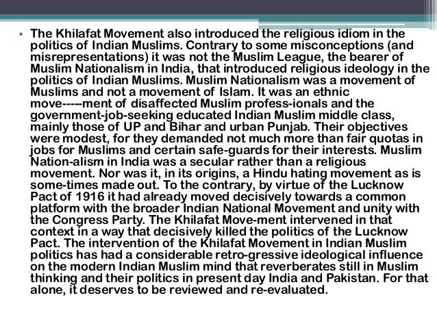 essay on khilafat movement The quit india movement or the revolt of 1942 or 'august revolution' of 1942 was the most popular and powerful mass movement in the series of agitations led by gandhi in the course of freedom struggle by the time this mass movement was planned, the second world war was going on, the shadows of the [.