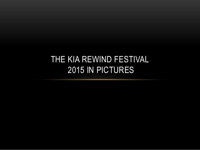 THE KIA REWIND FESTIVAL 2015 IN PICTURES