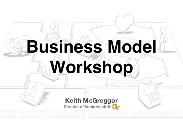 Business Model  Workshop    Keith McGreggor    Director of VentureLab @   ...