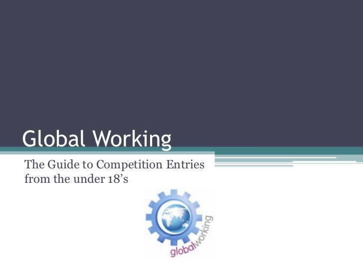 Global WorkingThe Guide to Competition Entriesfrom the under 18's