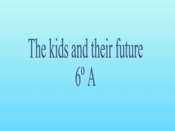 The kids and their future 6º A