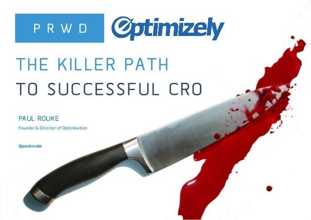 @paulrouke  #killerCRO  THE KILLER PATH  TO SUCCESSFUL CRO  PAUL ROUKE  Founder & Director of Optimisation  @paulrouke