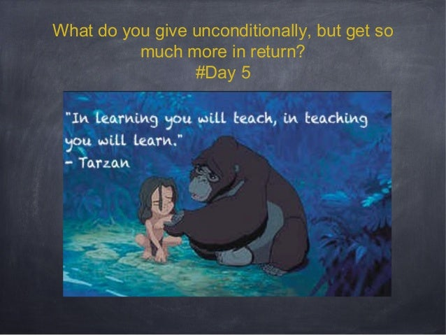 What do you give unconditionally, but get so much more in return? #Day 5