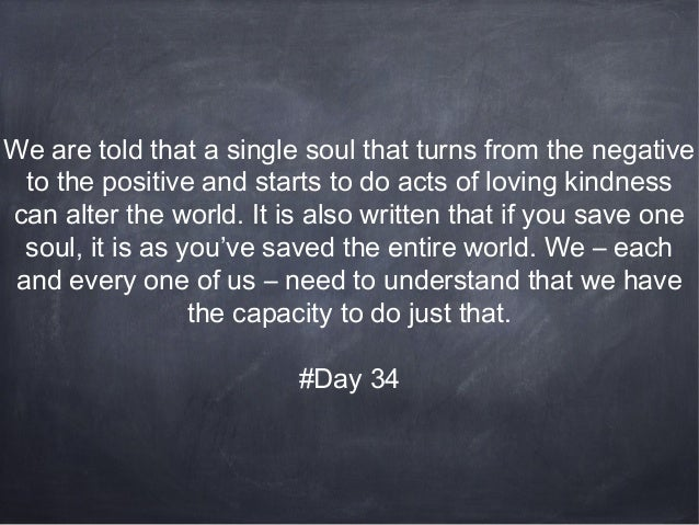 We are told that a single soul that turns from the negative to the positive and starts to do acts of loving kindness can a...