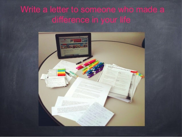 Write a letter to someone who made a difference in your life