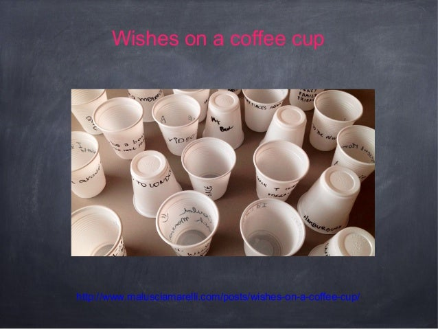 Wishes on a coffee cup  http://www.malusciamarelli.com/posts/wishes-on-a-coffee-cup/