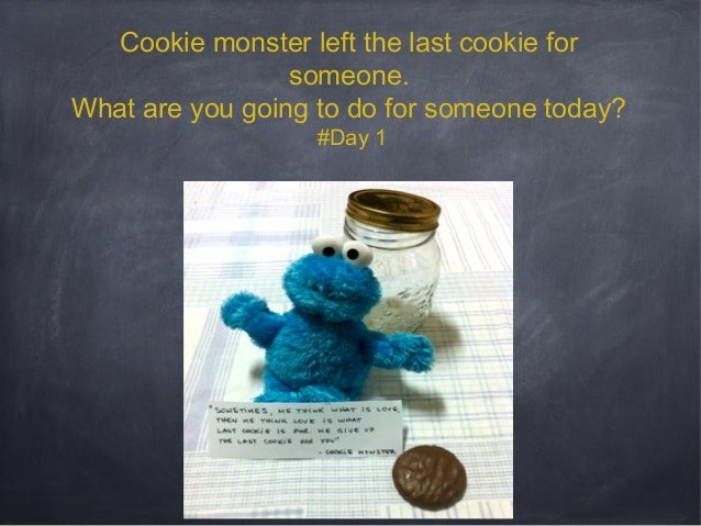 Cookie monster left the last cookie for someone. What are you going to do for someone today? #Day 1