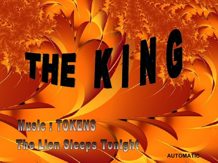 Music : TOKENS The Lion Sleeps Tonight THE  K I N G AUTOMATIC