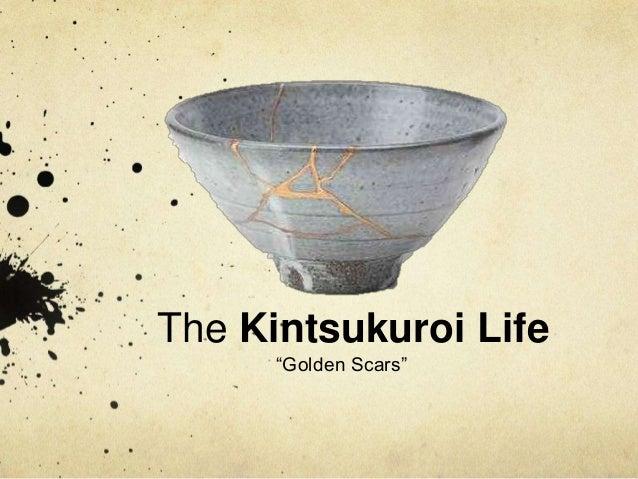 "The Kintsukuroi Life ""Golden Scars"""
