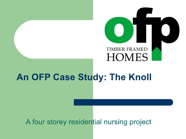 An OFP Case Study: The Knoll A four storey residential nursing project