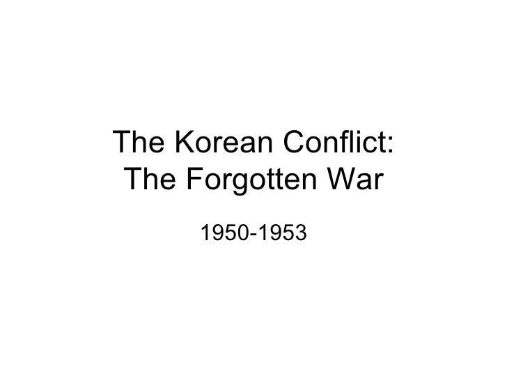 The Korean Conflict: The Forgotten War      1950-1953