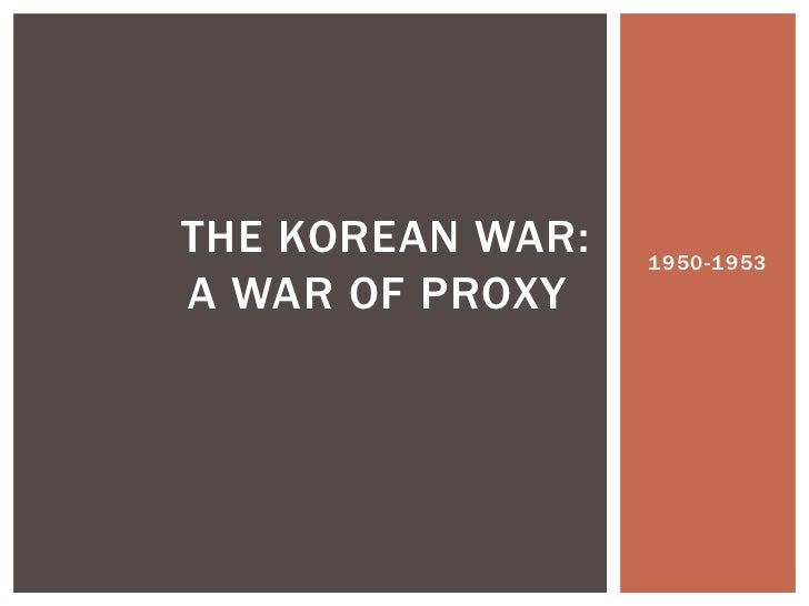 THE KOREAN WAR:   1950-1953A WAR OF PROXY