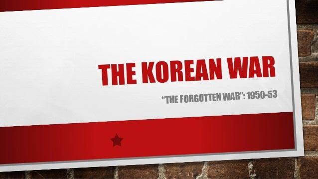 """THE KOREAN WAR """"THE FORGOTTEN WAR"""": 1950-53"""