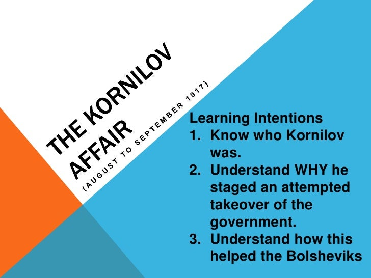 The kornilov Affair<br />(August to september 1917)<br />Learning Intentions<br />Know who Kornilov was.<br />Understand W...