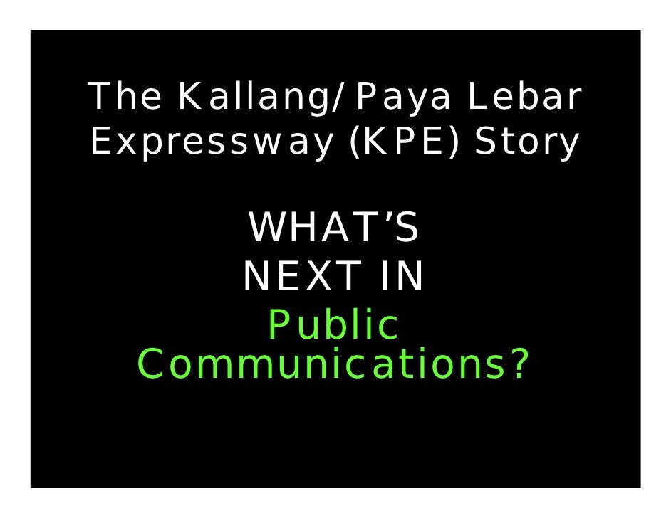 The Kallang/ Paya Lebar Expressway (KPE) Story       WHAT'S      NEXT IN       Public   Communications?
