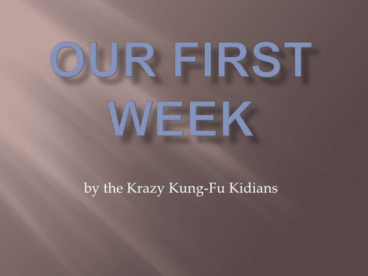 Our First Week<br />by the Krazy Kung-Fu Kidians<br />