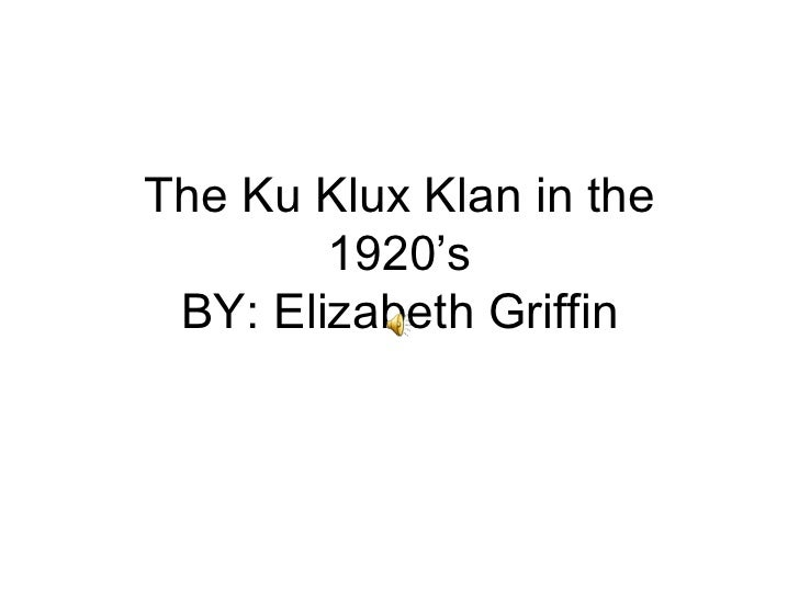 The Ku Klux Klan in the 1920's BY: Elizabeth Griffin