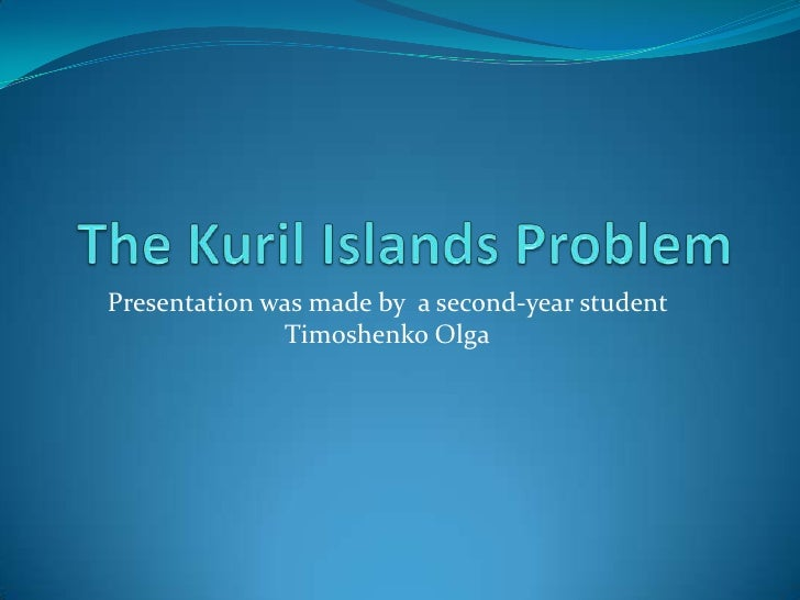 The Kuril Islands Problem<br />Presentation was made by  a second-year student Timoshenko Olga<br />