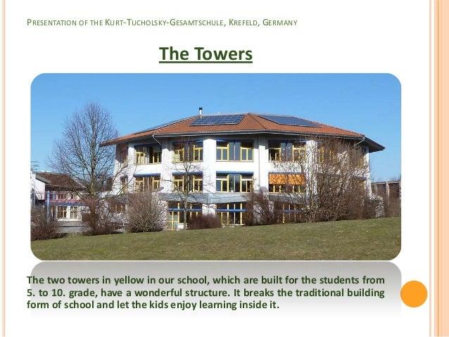 PRESENTATION OF THE KURT-TUCHOLSKY-GESAMTSCHULE, KREFELD, GERMANY                               The TowersThe two towers i...