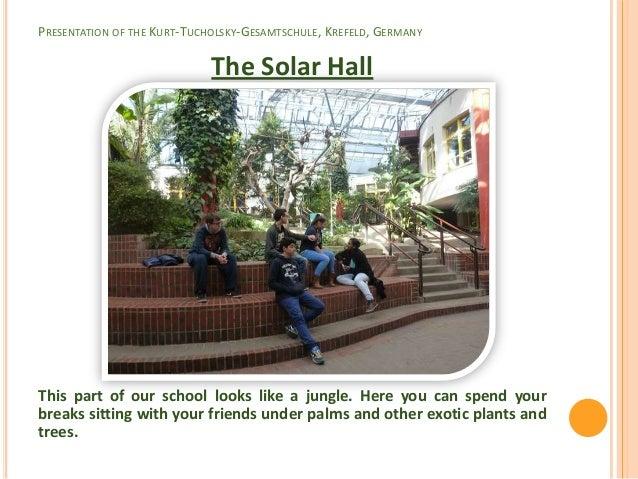 PRESENTATION OF THE KURT-TUCHOLSKY-GESAMTSCHULE, KREFELD, GERMANY                             The Solar HallThis part of o...