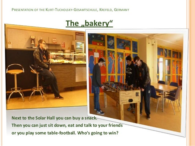 "PRESENTATION OF THE KURT-TUCHOLSKY-GESAMTSCHULE, KREFELD, GERMANY                             The ""bakery""Next to the Sola..."