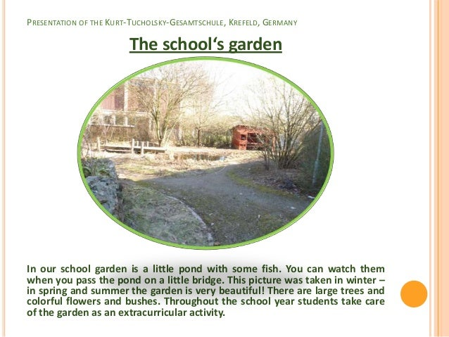 PRESENTATION OF THE KURT-TUCHOLSKY-GESAMTSCHULE, KREFELD, GERMANY                        The school's gardenIn our school ...