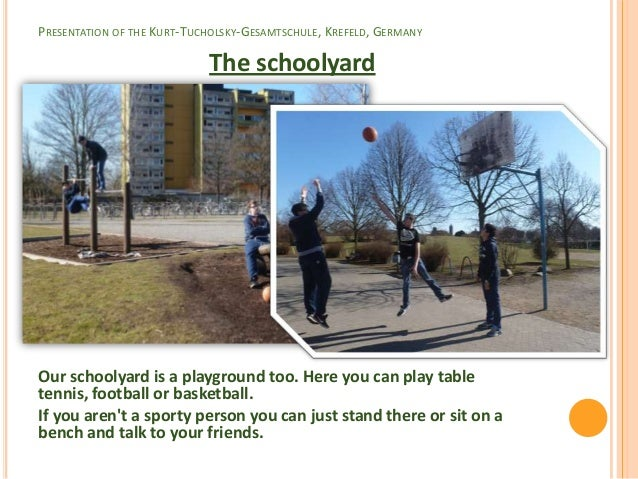 PRESENTATION OF THE KURT-TUCHOLSKY-GESAMTSCHULE, KREFELD, GERMANY                            The schoolyardOur schoolyard ...
