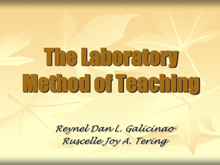 The Laboratory Method of Teaching<br />Reynel Dan L. Galicinao<br />Ruscelle Joy A. Tering<br />
