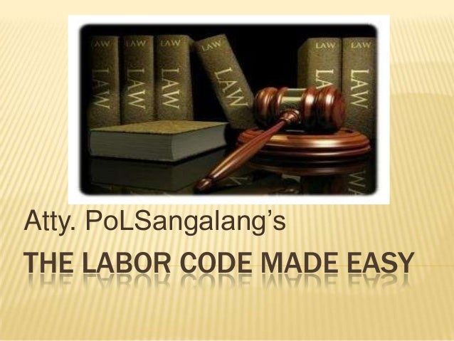 THE LABOR CODE MADE EASY Atty. PoLSangalang's