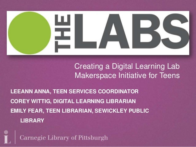 Creating a Digital Learning Lab                    Makerspace Initiative for TeensLEEANN ANNA, TEEN SERVICES COORDINATORCO...