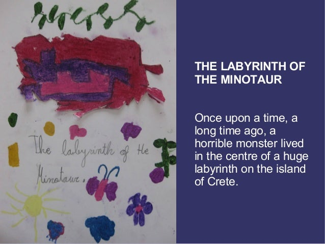 THE LABYRINTH OFTHE MINOTAUROnce upon a time, along time ago, ahorrible monster livedin the centre of a hugelabyrinth on t...