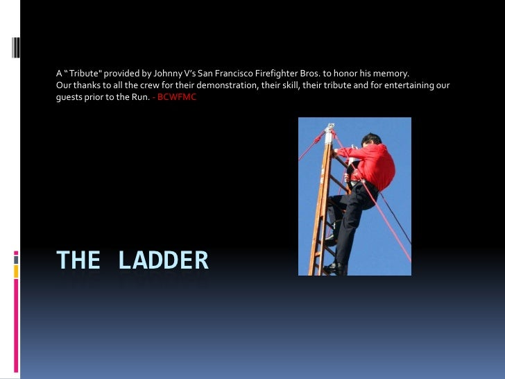 """The Ladder<br />A """" Tribute"""" provided by Johnny V's San Francisco Firefighter Bros. to honor his memory.<br />Our tha..."""