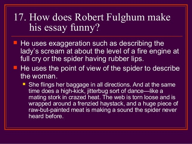 robert fulghum essays Robert fulghum wrote a book of short essays entitled all i really need to know i  learned in kindergarten while i wouldn't say pre-school.