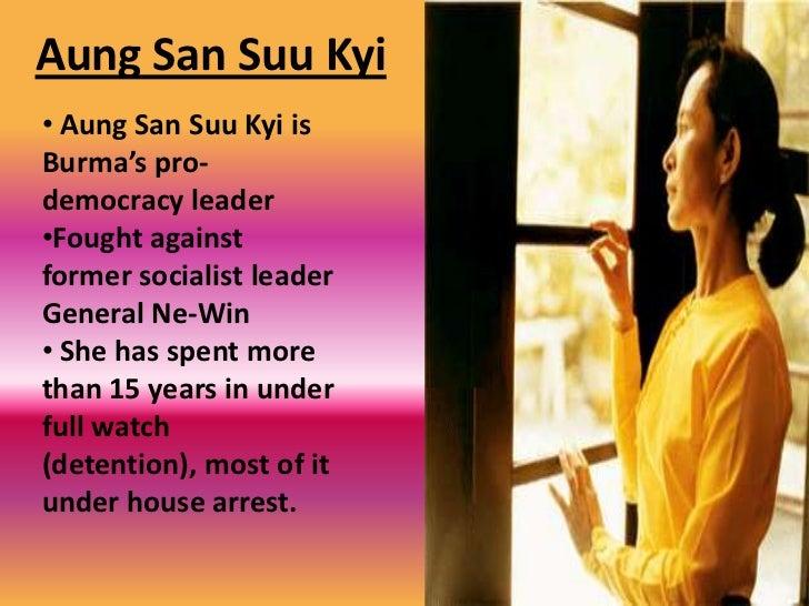 Aung San SuuKyi<br /><ul><li>Aung San SuuKyi is Burma's pro-democracy leader